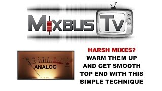 HARSH MIXES? WARM THEM UP AND GET SMOOTH TOP END WITH THIS SIMPLE BUT EFFECTIVE TECHNIQUE