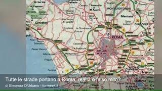 Tutte le strade portano a Roma, realtà o falso mito?