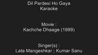 Dil Pardesi Ho Gaya - Karaoke - Kachche Dhaage (1999) - Lata Mangeshkar ; Kumar Sanu
