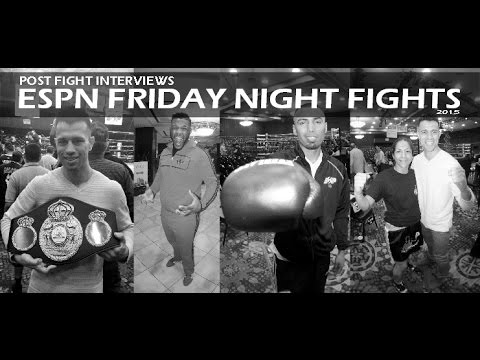 ESPN FRIDAY NIGHT FIGHTS POST FIGHT INTERVIEWS 2015