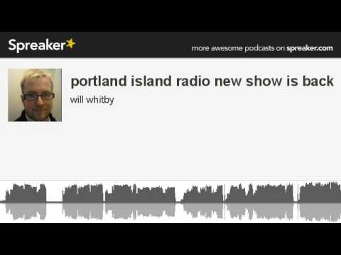 portland island radio new show is back (made with Spreaker)