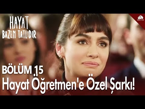 Hayat Bazen Tatlıdır - Hayat Öğretmen'e özel şarkı! (Ayva Çiçek Açmış) / 15.Bölüm