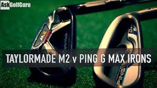 Taylormade M2 v Ping G Max Irons
