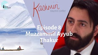 "Ep 8: Featuring Muzzammil Ayyub Thakur - ""Kashmiri: Beyond Conflict"""
