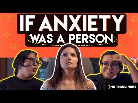 If Anxiety Was A Person | The Timeliners