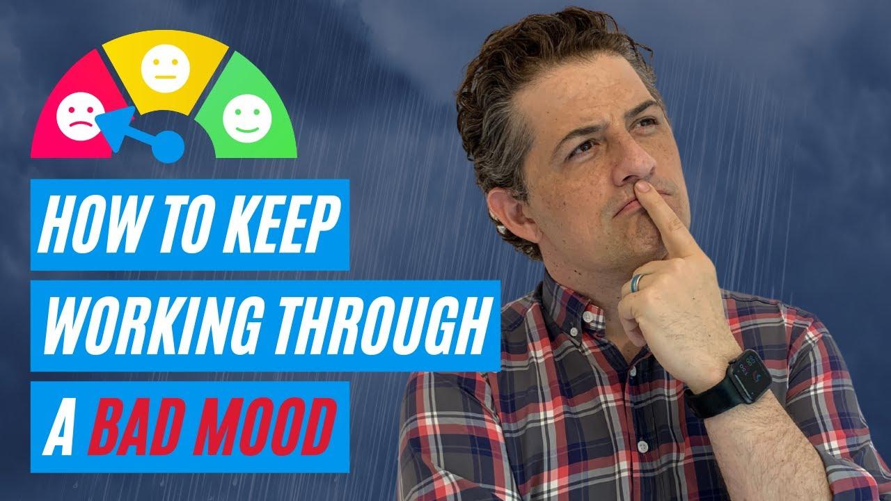 How To Keep Working Through A Bad Mood | Lifehack Method
