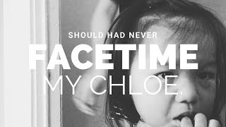 It was a bad idea FaceTiming my Chloe