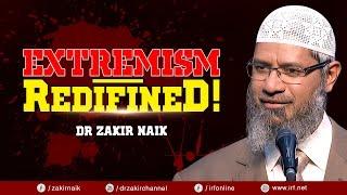 EXTREMISM - REDIFINED! - DR ZAKIR NAIK