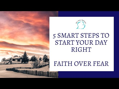 5 Smart Steps to Start Your Morning Right-Faith Over Fear