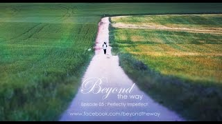 Beyond the Way EP05: Perfectly Imperfect
