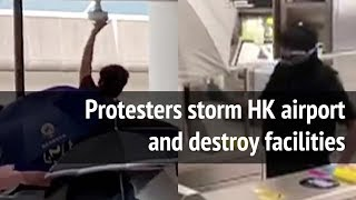 Protesters storm HK airport and destroy facilities 暴徒聚集香港機場 破壞機場設施