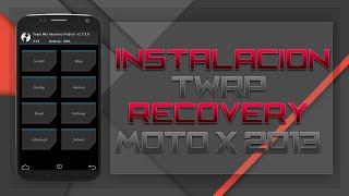 INSTALAR TWRP RECOVERY : MOTO X 2013 (PRIMERA GENERACIÓN)