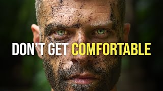 DON'T GET COMFORTABLE - Best Self Discipline Motivational Speech