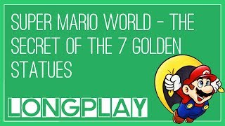 Super Mario World - The Secret of the 7 Golden Statues • Super Mario World ROM Hack (Longplay)
