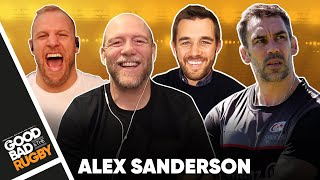 The Tao of Alex Sanderson- Good Bad Rugby Podcast #45