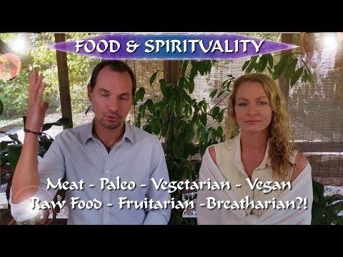 Food & Spirituality:   Meat - Paleo - Vegetarian - Vegan - Raw Food - Fruitarian - Breatharian?!