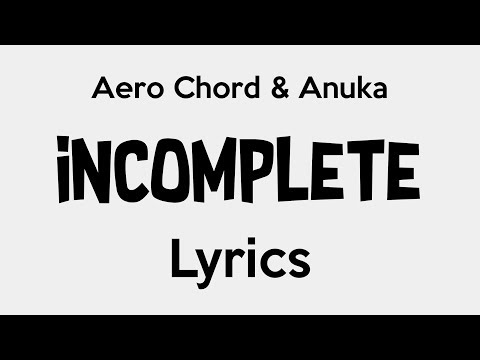 Aero Chord & Anuka - Incomplete [Lyrics]