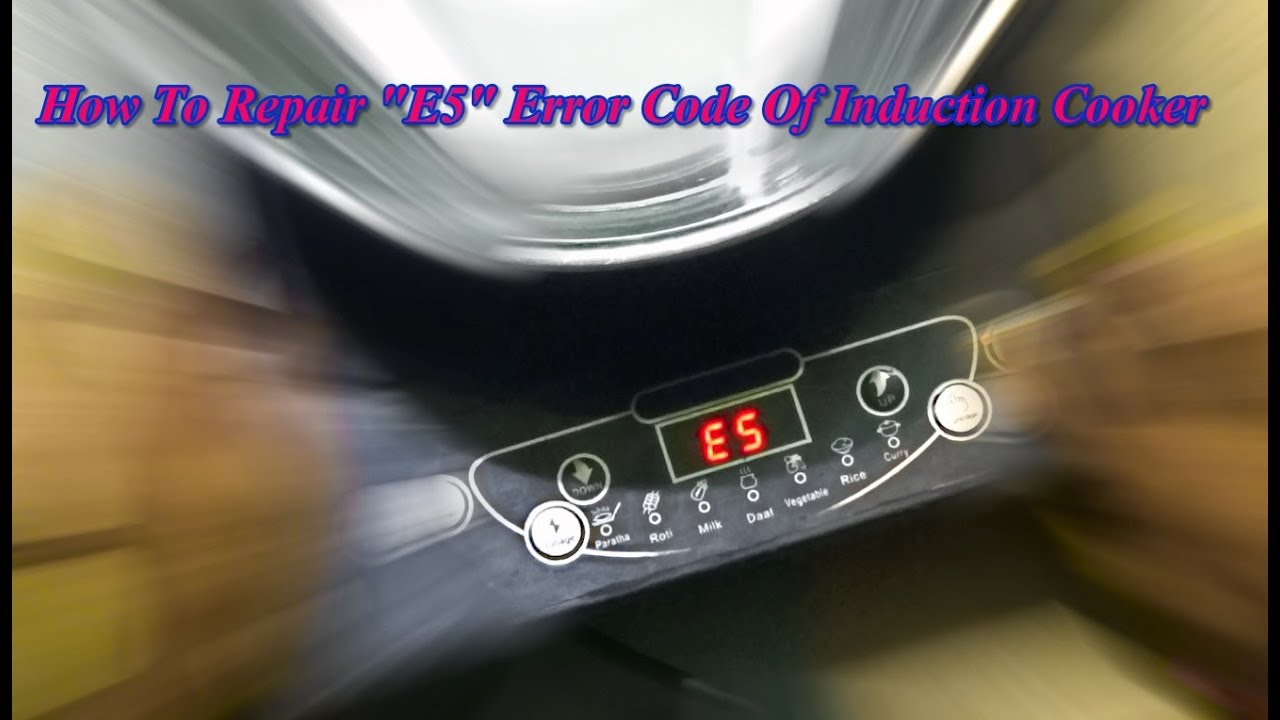 How To Repair Error Code  U0026quot E5 U0026quot  Of A Induction Cooker  Very