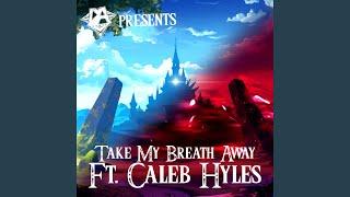 Take My Breath Away (feat. Caleb Hyles)