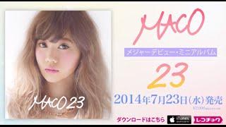 MACO『23』アルバムダイジェスト 2014.7.23 In Stores thumbnail