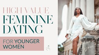HIGH VALUE DATING AND FEMININE TIPS FOR THE YOUNGER WOMAN