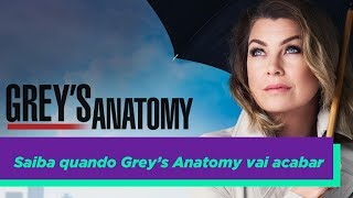 SAIBA QUANDO GREY'S ANATOMY VAI ACABAR!