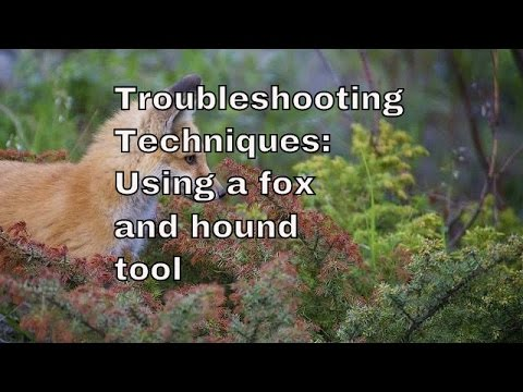 Troubleshooting Techniques: Using A Fox And Hound Tool