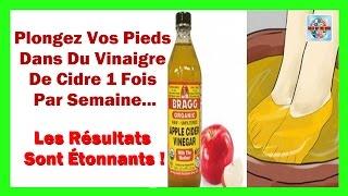 Plongez Vos Pieds Dans Du Vinaigre De Cidre 1 Fois Par Semaine - Les Résultats Sont Étonnants !