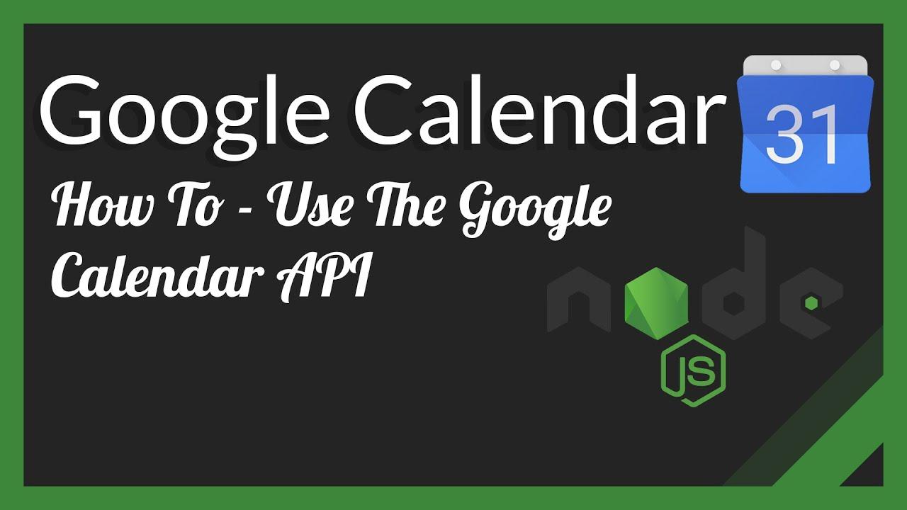 How To Use The Google Calendar API In NodeJS