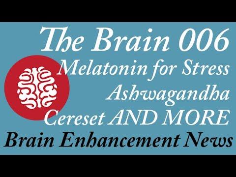 New Studies 006: Melatonin for stress, Ashwagandha and Rhodiola, sleep,  Cereset and more new studies