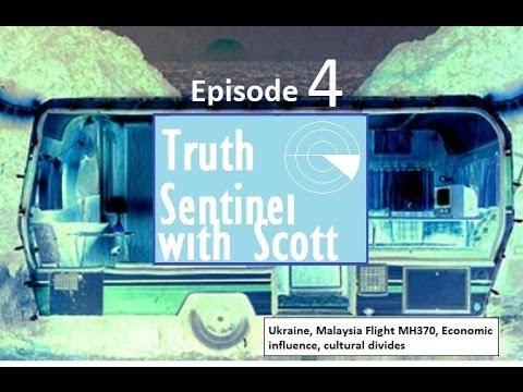 Truth Sentinel Episode 4 with Scott (Ukraine, MH370, Economics, Cultural divides)
