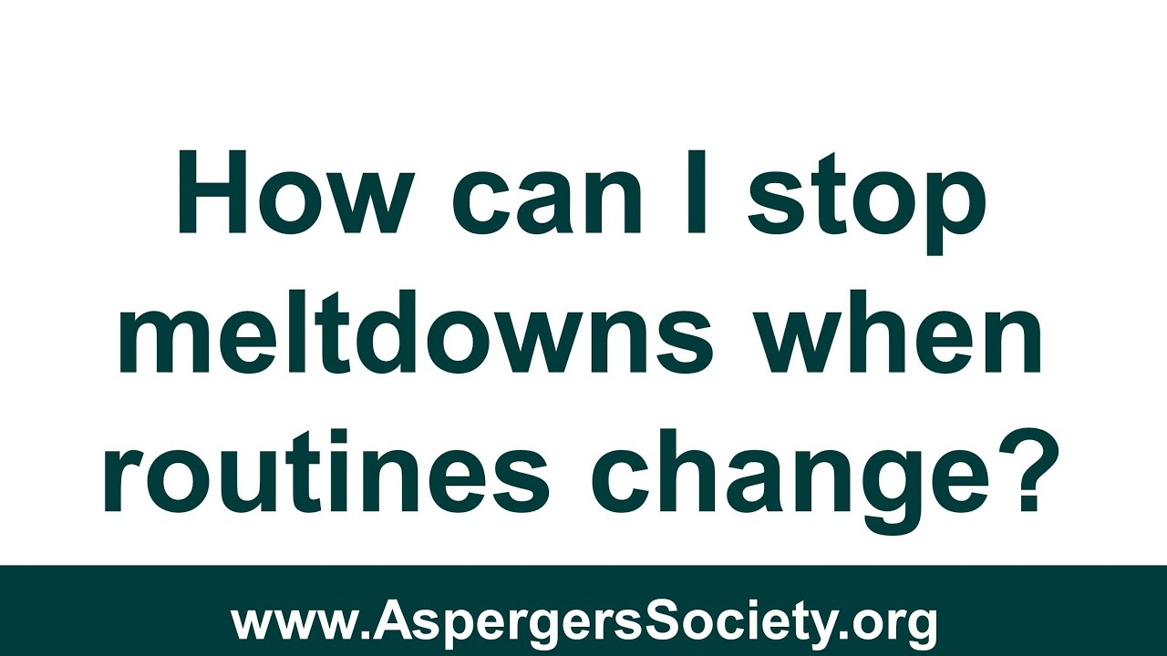 Aspergers Syndrome Stop Meldowns in Children and Adults when