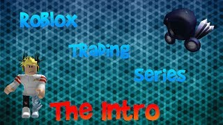 Roblox Trading Series 2018 (The Intro)