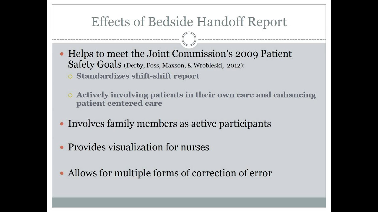 bedside shift reporting Purpose: to determine the impact of nursing bedside shift report on patient falls, medication administration errors and patient satisfaction with nurse communication.