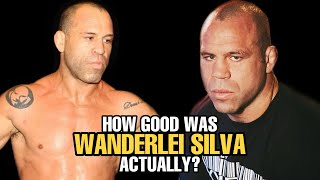 How GOOD was Wanderlei Silva Actually?