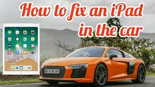 How to fix a tablet or an ipad in a  car