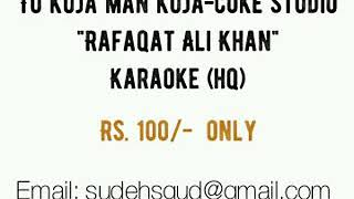 "Tu Kuja Man Kuja-Coke Studio ""Rafaqat Ali Khan"" High Quality KARAOKE @Rs.100/- only"