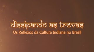 Dissipando as Trevas: Os Reflexos da Cultura Indiana no Brasil (English subtitles available)
