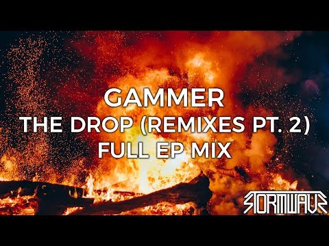 Gammer - THE DROP (Remixes Pt. 2) [EP Mix]