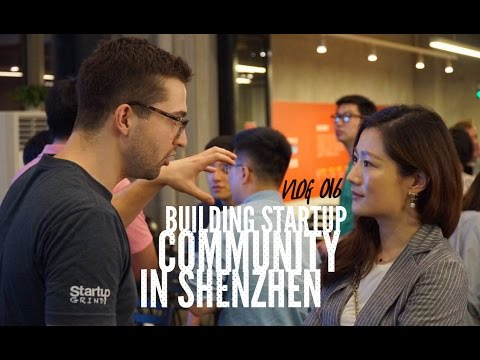 VLOG 016 - BUILDING STARTUP COMMUNITY IN SHENZHEN