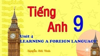 Tiếng Anh Lớp 9 - Unit 4 : Learning A Foreign Language | English 9