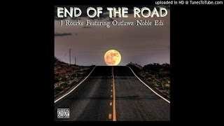 Johnny Rourke Ft Noble & Edidon (Outlawz) - End Of The Road