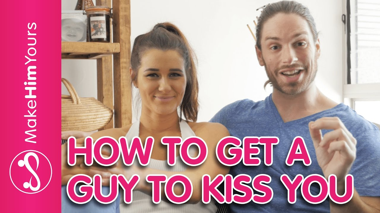 How to get him to kiss you