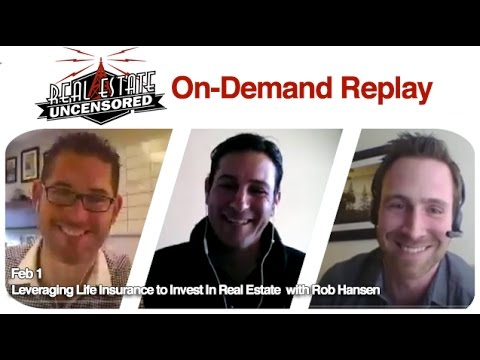 Real Estate Agent Training: Leveraging Life Insurance to Invest In Real Estate w/Rob Hansen