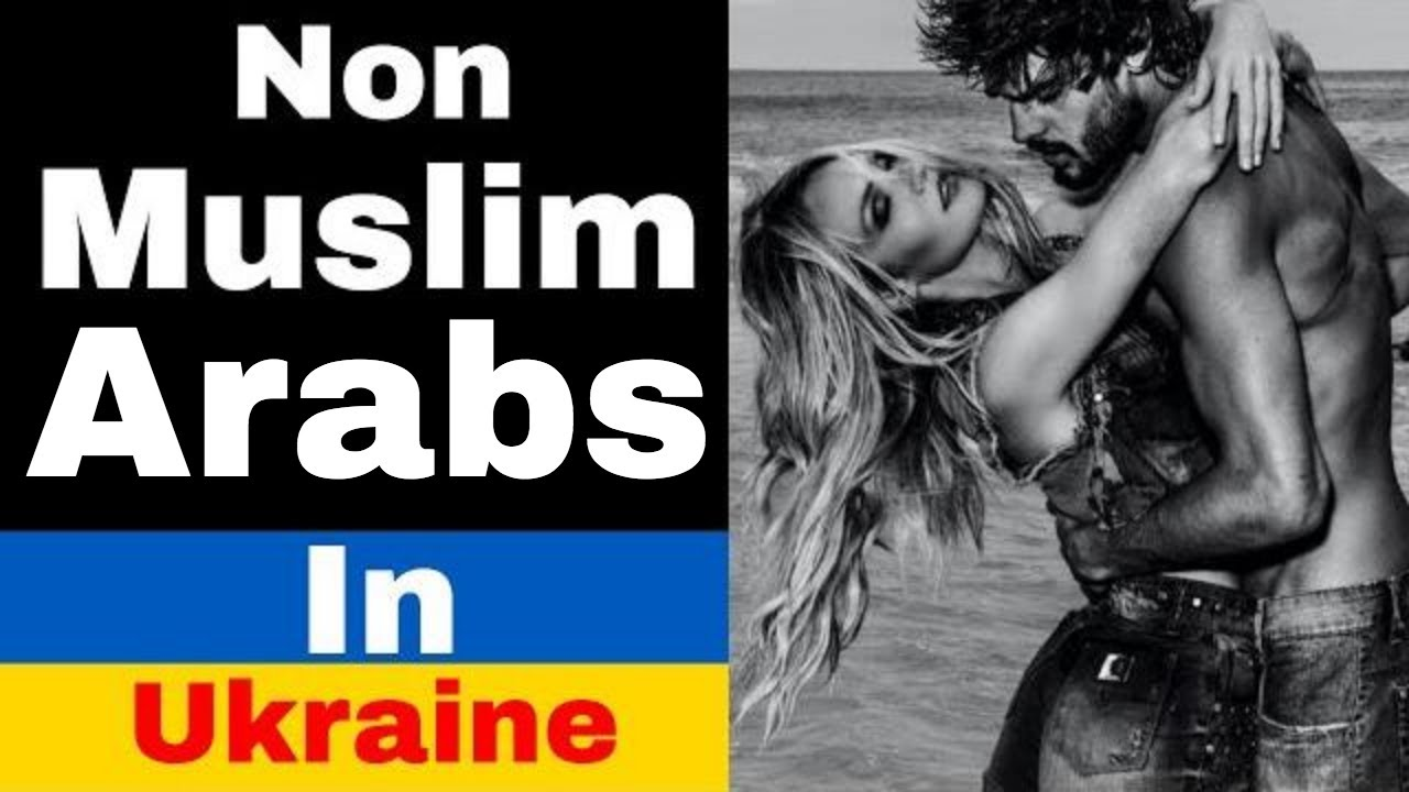 Non Muslim Arab Males In Ukraine: The Hidden Fact About Your REAL Probability