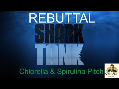 REBUTTAL:  Shark Tank Chlorella and Spirulina