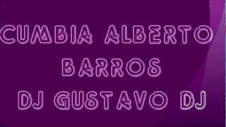 CUMBIA  2012 ALBERTO BARROS DJ GUSTAVO