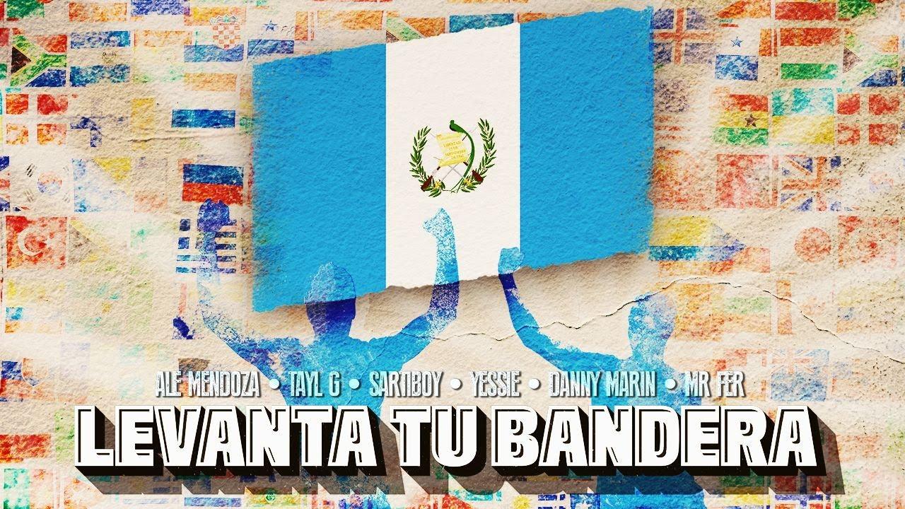 Ale Mendoza, Tayl G, Sartiboy, Yessie, Danny Marin, Mr Fer - LEVANTA TU BANDERA🇬🇹 (Video Oficial)