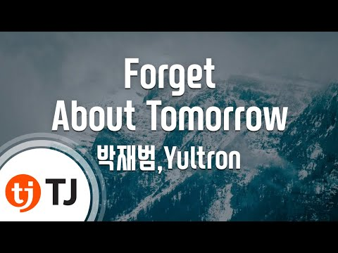 [TJ노래방] Forget About Tomorrow - 박재범,Yultron / TJ Karaoke