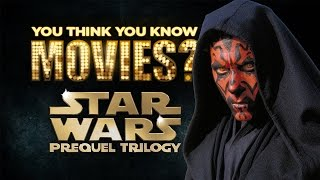 The Star Wars Prequel Trilogy - You Think You Know Movies?